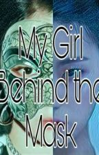 My Girl Behind The Mask by JenLisaKimManobanz