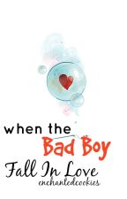 When the Bad boy fall inlove by enchantedcookies