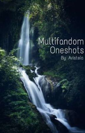 Multifandom Oneshots by AristeiaMay