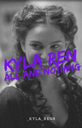 Kyla Ren: All and Nothing by _Kyla_Ren8