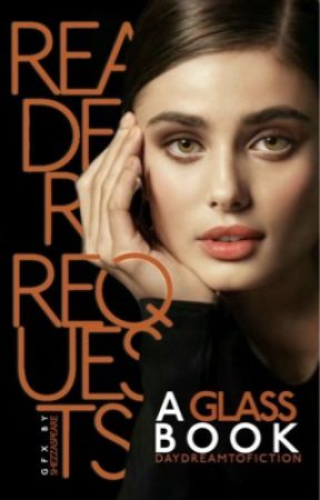 Glass: Reader Requests by daydreamtofiction