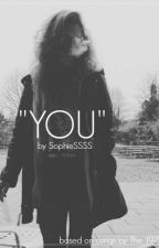 """""""YOU"""" by SophieSSSS"""