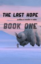 The Last Hope : sokka x reader x zuko by addyandsaph