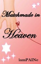 Matchmade in Heaven - a Short Story (ON-HOLD) by iamPAINe
