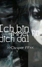 Ich bin immer für dich da! // Casper Fanfiction. ♥ by xoVaniiixo