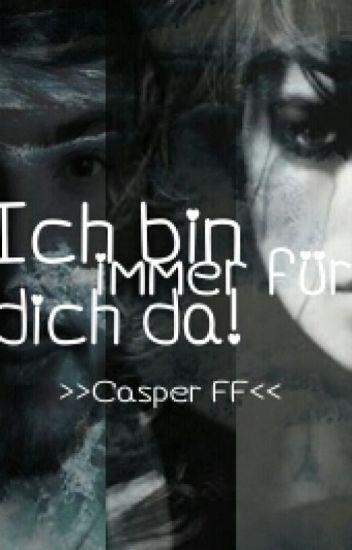 Ich bin immer für dich da! // Casper Fanfiction. ♥
