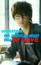 [Completed] Operation: Mr. Popular Must Fall in Love by JaszleHearts