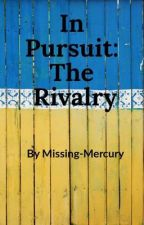 In Pursuit: The Rivalry by Missing-Mercury