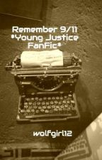 Remember 9/11 *Young Justice FanFic* by KaiserinCheshire