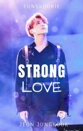• STRONG LOVE • [JK FF] by Eunskookie