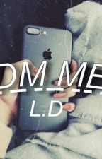 DM Me| L.D by fangirly120