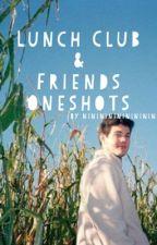 Lunch Club & Friends Oneshots Vol.1 by Nini_niniii