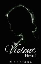 The Violent Heart  by Mochiana_