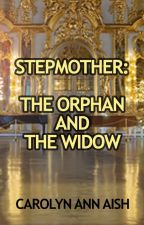 Stepmother: The Orphan and the Widow by carolynannaish