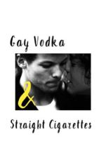 Gay Vodka & Straight Cigarettes by misterfpjones