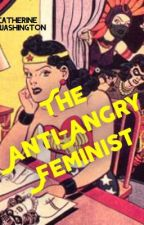 The Anti- Angry Feminist by Cat_4488