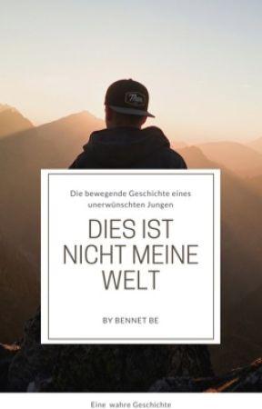 Dies ist nicht meine Welt by BennetBe