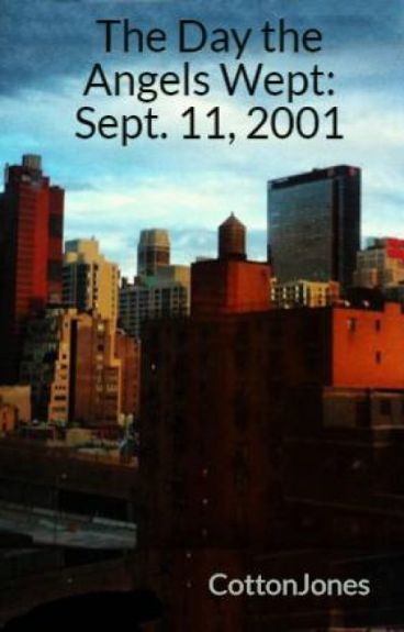 The Day the Angels Wept: Sept. 11, 2001 by CottonJones