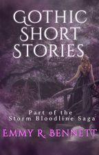 Gothic Short Stories: Part of the Storm Bloodline Saga by EmmyRBennett