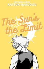 The Sun's The Limit | Bakugou Katsuki [ON GOING] by maybeclayeidk