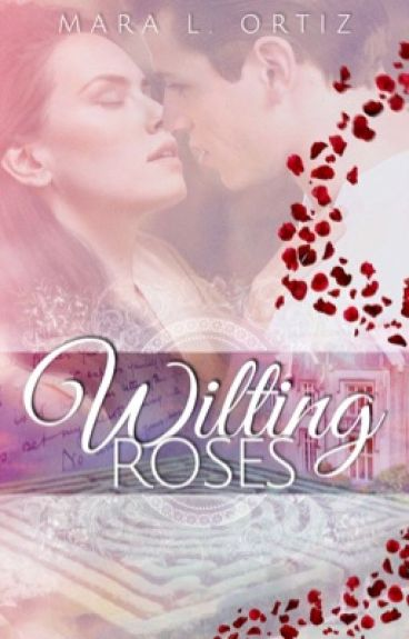 Wilting Roses (Formerly known as Arranged)