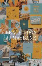 BEACH GOON | JJ MAYBANK by avacadoguacamoley