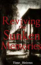 Reviving The Sunken Memories by Time_Heiress