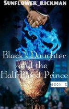 Black's Daughter and the Half-Blood Prince [Book 2] by Sunflower_Rickman
