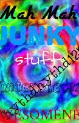 Mah Mah Junky Stuff!