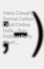 Mens Casual & Formal Cotton Dhoti Online India  - Buy Political Party Dhoti ... by asacirrus7