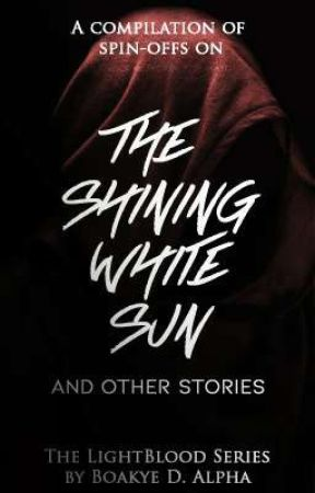 The Shining White Sun  [The LightBlood Series Spin-offs] by let_alpha_write