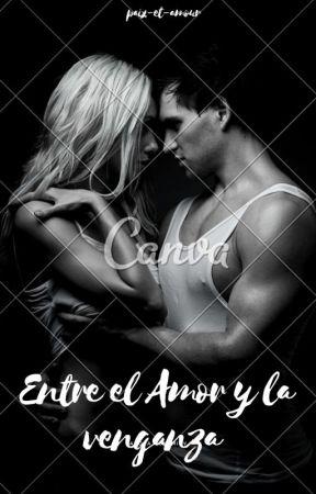 Entre el amor y la venganza [Terminada] by Woman-Writer