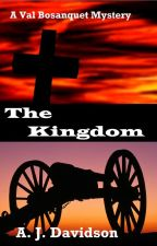 The Kingdom - A Val Bosanquet Mystery by ajdavidson