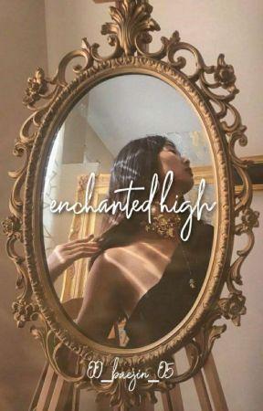 ❝ Enchanted High. ❞ ↦ kpop ff ↤ by 00_Baejin_05