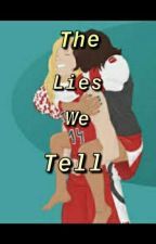 The Lies We Tell by laynaZdavis