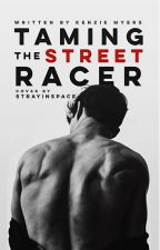 Taming the Street Racer by MackenziexWrites