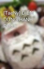 [TaeNy] ĐIỂM DỪNG HẠNH PHÚC by Mushroom0108