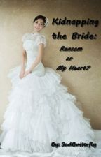 Kidnapping the Bride: Ransom or My Heart? by SadButterfly