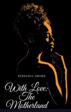 With Love: The Motherland by PersadiaAmore