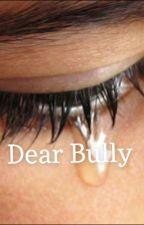 Dear Bully by 1-800-trickass-bitch