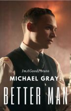 Better Man: Michael Gray by ImAGoodPotato