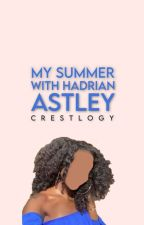 My Summer With Hadrian Astley by Crestlogy
