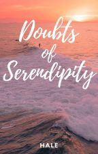 Doubts of Serendipity by leyahentice