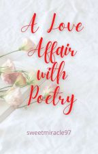 A Love Affair With Poetry  by sweetmiracle97
