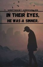 The Sinner They Proclaimed Him to Be (SLOW UPDATES!) by oliverthestrangekid