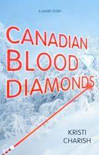 Canadian Blood Diamonds by KristiCharish