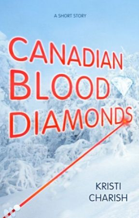 Canadian Blood Diamonds by KristiCharish