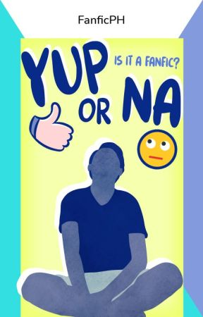 Yup or Na by FanFicPH