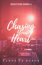 Chasing Your Heart (Seduction Series #4) by FleurDeBleue