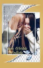 Two World's Collide|Chaennie💜 by Chae_my_Bae